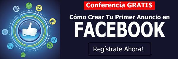 Participa Gratis en la Conferencia: Cómo Crear tu Primer Anuncio en Facebook